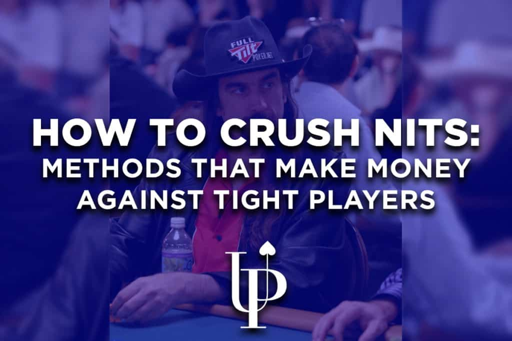 How to Crush Nits: Methods That Make Money Against Tight Players